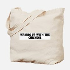 Waking up with the chickens Tote Bag