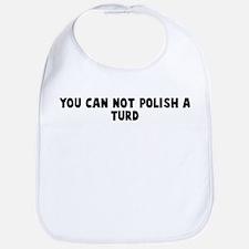 You can not polish a turd Bib