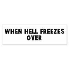 When hell freezes over Bumper Bumper Sticker