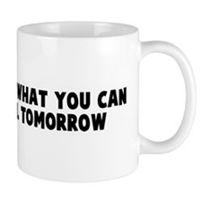 Why do today what you can put Mug