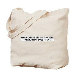 When cheese gets its picture Tote Bag