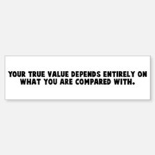 Your true value depends entir Bumper Bumper Bumper Sticker