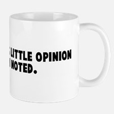 Your ridiculous little opinio Mug