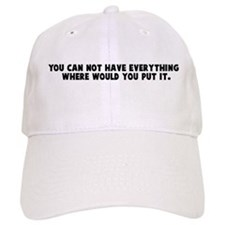 You can not have everything Baseball Cap