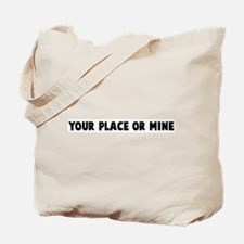 Your place or mine Tote Bag