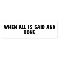 When all is said and done Bumper Bumper Sticker