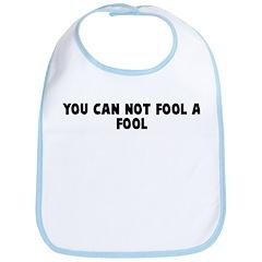 You can not fool a fool Bib