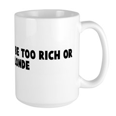You can never be too rich or Mug