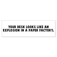 Your desk looks like an explo Bumper Bumper Sticker