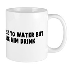 You can lead a horse to water Mug