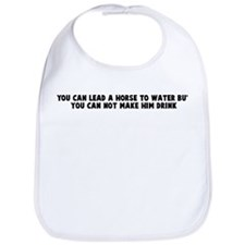 You can lead a horse to water Bib