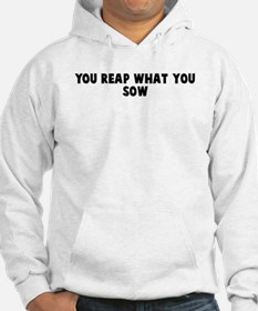 You reap what you sow Hoodie
