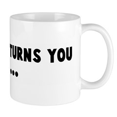 Whatever turns you on Mug
