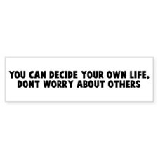 You can decide your own life Bumper Bumper Sticker