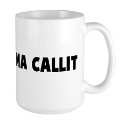 Whatcha ma callit Large Mug