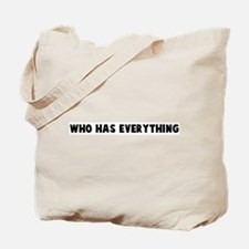 Who has everything Tote Bag