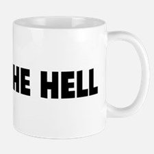 What the hell Mug