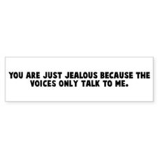 You are just jealous because Bumper Bumper Sticker