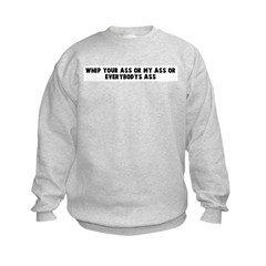 Whip your ass or my ass or ev Sweatshirt
