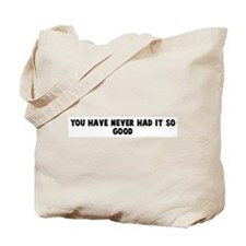 You have never had it so good Tote Bag