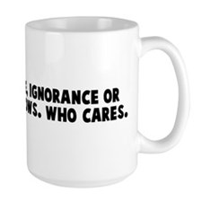 Which is worse ignorance or a Mug