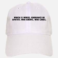 Which is worse ignorance or a Baseball Baseball Cap