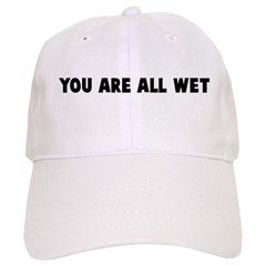You are all wet Baseball Cap