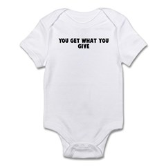You get what you give Infant Bodysuit