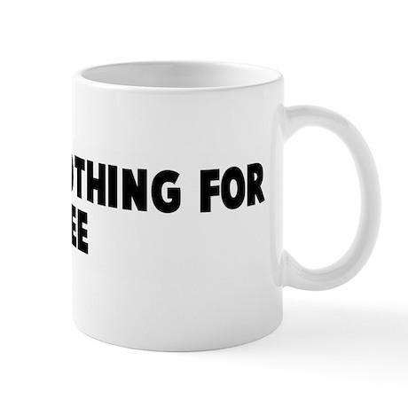 You get nothing for free Mug