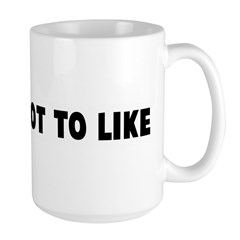 What is not to like Mug