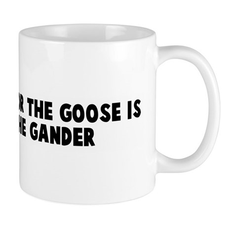 What is good for the goose is Mug