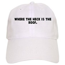 Where the heck is the roof Baseball Cap