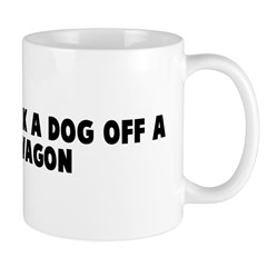 You could talk a dog off a me Mug