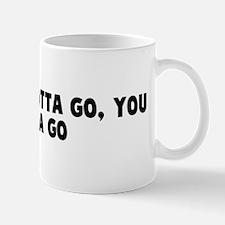 When you gotta go you gotta g Mug