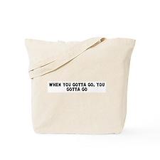 When you gotta go you gotta g Tote Bag