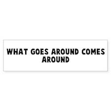 What goes around comes around Bumper Bumper Sticker