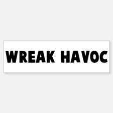 Wreak havoc Bumper Bumper Bumper Sticker