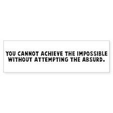 You cannot achieve the imposs Bumper Bumper Sticker