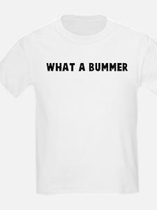 What a bummer T-Shirt