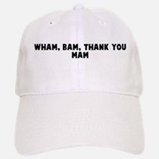 Wham bam thank you mam Baseball Baseball Cap