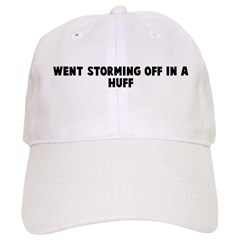 Went storming off in a huff Baseball Cap