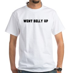 Went belly up White T-Shirt