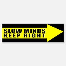 Slow Minds Keep Right Bumper Bumper Bumper Sticker