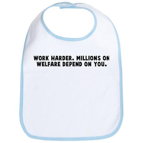 Work harder Millions on welfa Bib