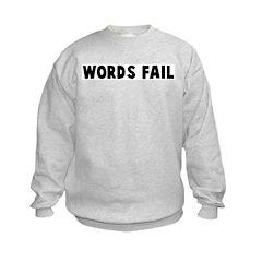 Words fail Sweatshirt