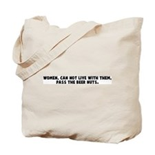 Women can not live with them  Tote Bag