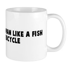 Woman needs a man like a fish Mug