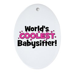 World's Coolest Babysitter! Oval Ornament
