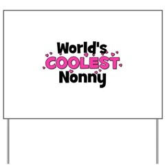 World's Coolest Nonny! Yard Sign