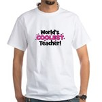 World's Coolest Teacher! White T-Shirt